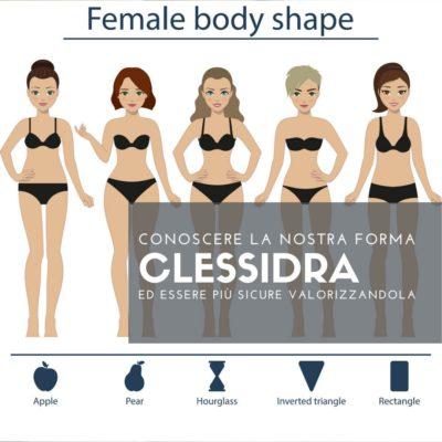 CLESSIDRA: riconoscere la  forma del nostro corpo e valorizzarci sfruttandola al meglio!