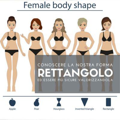 RETTANGOLO: riconoscere la forma del proprio corpo per valorizzarla al meglio