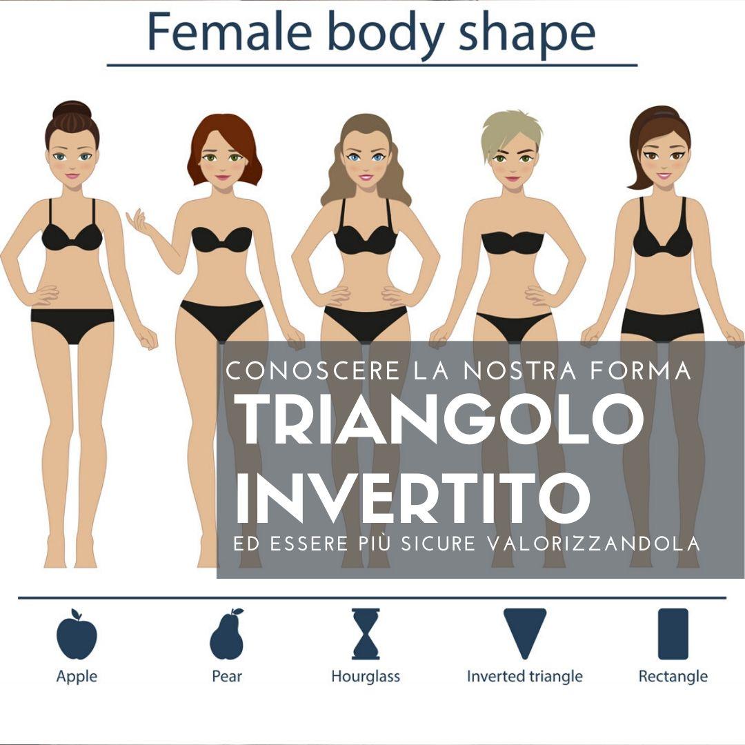 TRIANGOLO INVERTITO: riconoscere la forma del proprio corpo per valorizzarla al meglio